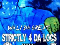 "Wali Da Great ""Strictly 4 Da Locs"" Hustle Gang"