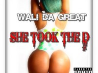 Wali Da Great - She Took The D
