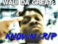 Wali Da Great - Known Crip