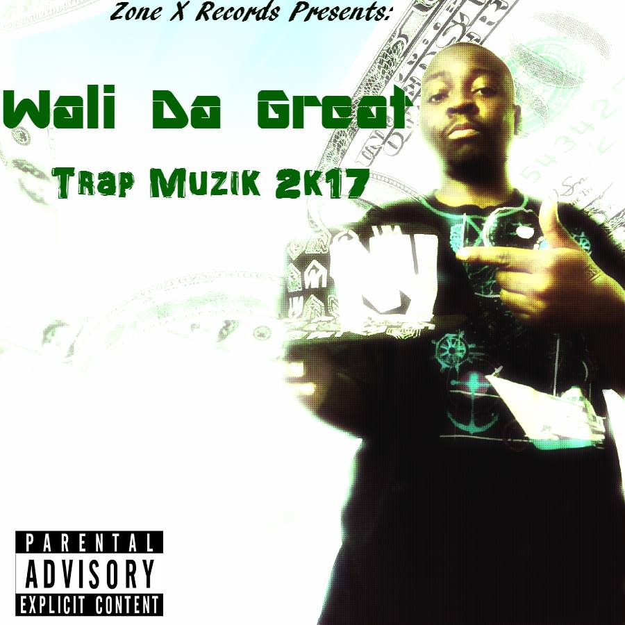 Wali Da Great - Trap Muzik 2k17