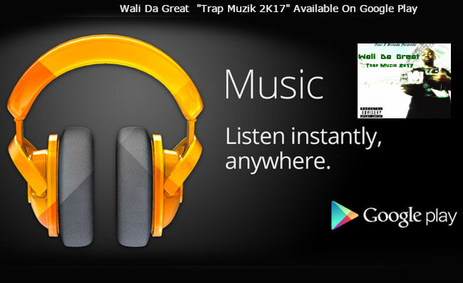 Wali Da Great - Trap Muzik 2K17 Available on Google Play Music